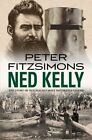 Ned Kelly: The Story of Australia's Most Notorious Legend by Peter FitzSimons (Paperback, 2014)