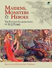 Maidens, Monsters and Heroes: The Fantasy Illustrations of H.J. Ford by Dover Publications Inc. (Paperback, 2010)
