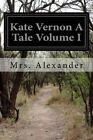 Kate Vernon a Tale Volume I by Mrs Alexander (Paperback / softback, 2015)