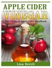 Apple Cider Vinegar: The Ultimate Apple Cider Handbook by Lisa Kereli (Paperback / softback, 2014)