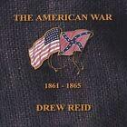 The American War : 1861-1865 by Drew Reid (CD, Feb-2004, Planet Ten)