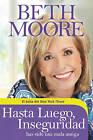 Hasta Luego, Inseguridad: Has Sido Una Mala Amiga by Beth Moore (Paperback / softback, 2010)