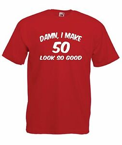 Image Is Loading DAMN I MAKE 50 LOOK GOOD Funny 50th