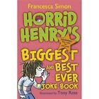 Horrid Henry's Biggest and Best Ever Joke Book - 3-in-1: Horrid Henry's Joke Book/Mighty Joke Book/Jolly Joke Book by Francesca Simon (Paperback, 2014)