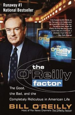 The O'Reilly Factor : The Good, the Bad, and the Completely Ridiculous in...