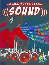 The Amazing Facts About Sound (My Science Library, 4-5)-ExLibrary