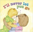 I'll Never Let You Go by Marianne Richmond (Hardback, 2014)