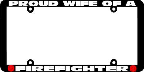 Thin Frame  PROUD WIFE OF A FIREFIGHTER FIRE FIGHTER License Plate Frame