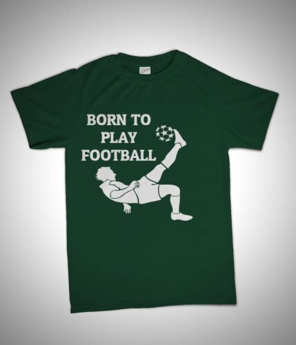 BORN TO PLAY FOOTBALL SOCCER  UNISEX KIDS T SHIRT NEW AGE 3-15 YRS