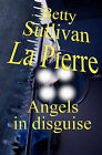 Angels in Disguise by Betty Sulivan La Pierre (Paperback / softback, 2006)