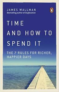 Time-and-How-to-Spend-It-The-7-Rules-for-Richer-Happier-Days-by-James-Wallman