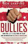 Bullies: How the Left's Culture of Fear and Intimidation Silences Americans by Ben Shapiro (Paperback, 2014)