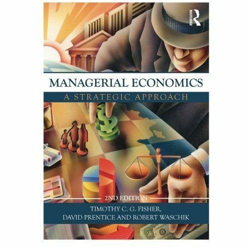 Managerial Economics: A Strategic Approach by Tim Fisher, David Prentice, Robert