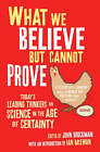 What We Believe but Cannot Prove: Today's Leading Thinkers on Science in the Age of Certainty by Simon & Schuster (Paperback, 2006)