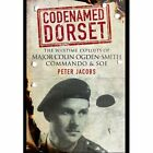 Codenamed Dorset: The Wartime Exploits of Major Colin Ogden-Smith Commando and SOE by Peter Jacobs (Hardback, 2014)