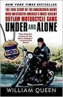 Under and Alone: The True Story of the Undercover Agent Who Infiltrated America's Most Violent Outlaw Motorcycle Gang by William Queen (Paperback / softback)