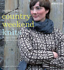 Country Weekend Knits: 25 Classic Patterns for Timeless Knitwear by Madeline Weston (Paperback, 2010)
