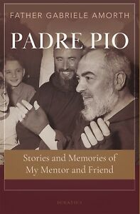 PADRE PIO. STORIES AND MEMORIES OF MY MENTOR AND FRIEND BY FR. GABRIELE AMORTH