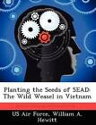 Planting the Seeds of Sead: The Wild Weasel in Vietnam by William A Hewitt (Paperback / softback, 2012)