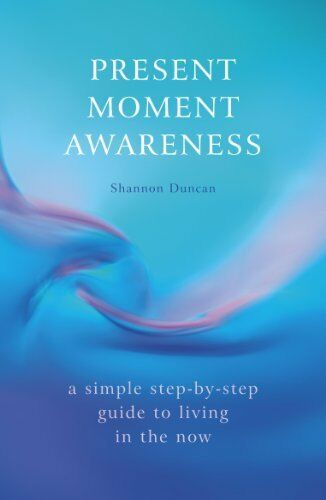 Present Moment Awareness: A Simple, Step-by-step Guide to Livin .9780340830291