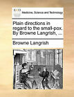 Plain Directions in Regard to the Small-Pox. by Browne Langrish, ... by Browne Langrish (Paperback / softback, 2010)