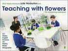 Mick Waters Introduces: Teaching with Flowers for a Blooming Curriculum by Julie Warburton (Paperback, 2014)