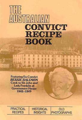 Australian Convict Recipe Book. Bessie Baldwin Cook  Government House 1842-1849