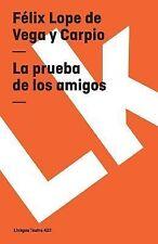 La Prueba de los Amigos by Félix Lope de Vega y Carpio (2014, Paperback)