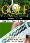 Golf : How Good Do You Want to Be? by Bill Kroen (2004, Paperback)