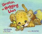 Christian, the Hugging Lion by Peter Parnell, Justin Richardson (Hardback, 2010)
