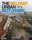 The Belfast Urban Motorway: Engineering, Ambition and Social Conflict by Wesley Johnston (Paperback, 2014)