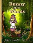 Bunny of the Woods: An Eco Easter Adventure by Mrs Natalie Clarke (Paperback / softback, 2016)