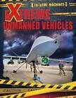 Extreme Unmanned Vehicles by Ian F Mahaney (Hardback, 2015)