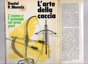 l-arte-della-caccia-daniel-p-mannix-l-uomo-e-l-animale-ad-armi-pari