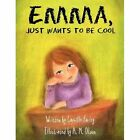 Emma Just Wants to Be Cool 9781456010386 by Camille Farley Book