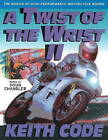 A Twist of the Wrist: v.2: Basics of High-performance Motor Cycle Riding by Keith Code (Paperback, 1993)