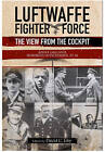Luftwaffe Fighter Force: The View from the Cockpit by Hubertus Hitschhold, Adolf Galland (Paperback, 2016)