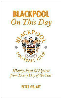 1 of 1 - Blackpool FC On This Day: History, Facts and Figures from Every Day of the Year,