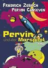 Pervin und der Marspilot von Friedrich Zebisch und Pervin Canseven (2012, Taschenbuch)