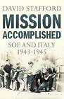 Mission Accomplished: SOE and Italy 1943-1945 by David Stafford (Hardback, 2011)