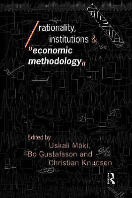 Rationality, Institutions and Economic Methodology (Economics as Social Theory),