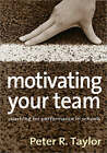 Motivating Your Team: Coaching for Performance in Schools by Peter R. Taylor (Paperback, 2007)