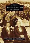 African Americans of Denver by Black American West Museum, La Wanna M Larson, Ronald J Stephens Ph D (Paperback / softback, 2008)