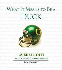 What It Means to Be a Duck: Mike Bellotti & Oregon's Greatest Players UofO