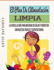 El Plan de Alimentación Limpia : La Sencilla Guía para Mejorar Su Salud y...