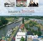 Industrie in Bremen von Ulf Kaack (2011, Gebundene Ausgabe)