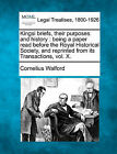 Kingsi Briefs, Their Purposes and History: Being a Paper Read Before the Royal Historical Society, and Reprinted from Its Transactions, Vol. X. by Cornelius Walford (Paperback / softback, 2010)
