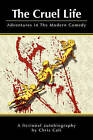 The Cruel Life: Adventures in the Modern Comedy by Chris Cali (Paperback / softback, 2009)