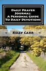 Daily Prayer Journal: A Personal Guide to Daily Devotions: Daily Prayer Guide by Kelly Carr (Paperback / softback, 2012)