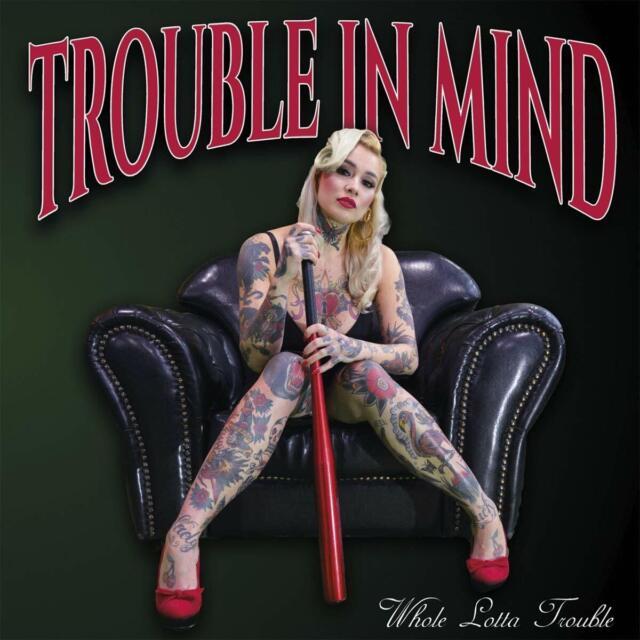 TROUBLE IN MIND - WHOLE LOTTA TROUBLE   CD NEU